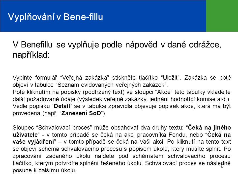 """8 Vyplňování v Bene-fillu V Benefillu se vyplňuje podle nápověd v dané odrážce, například: Vyplňte formulář """"Veřejná zakázka"""" stiskněte tlačítko """"Ulož"""