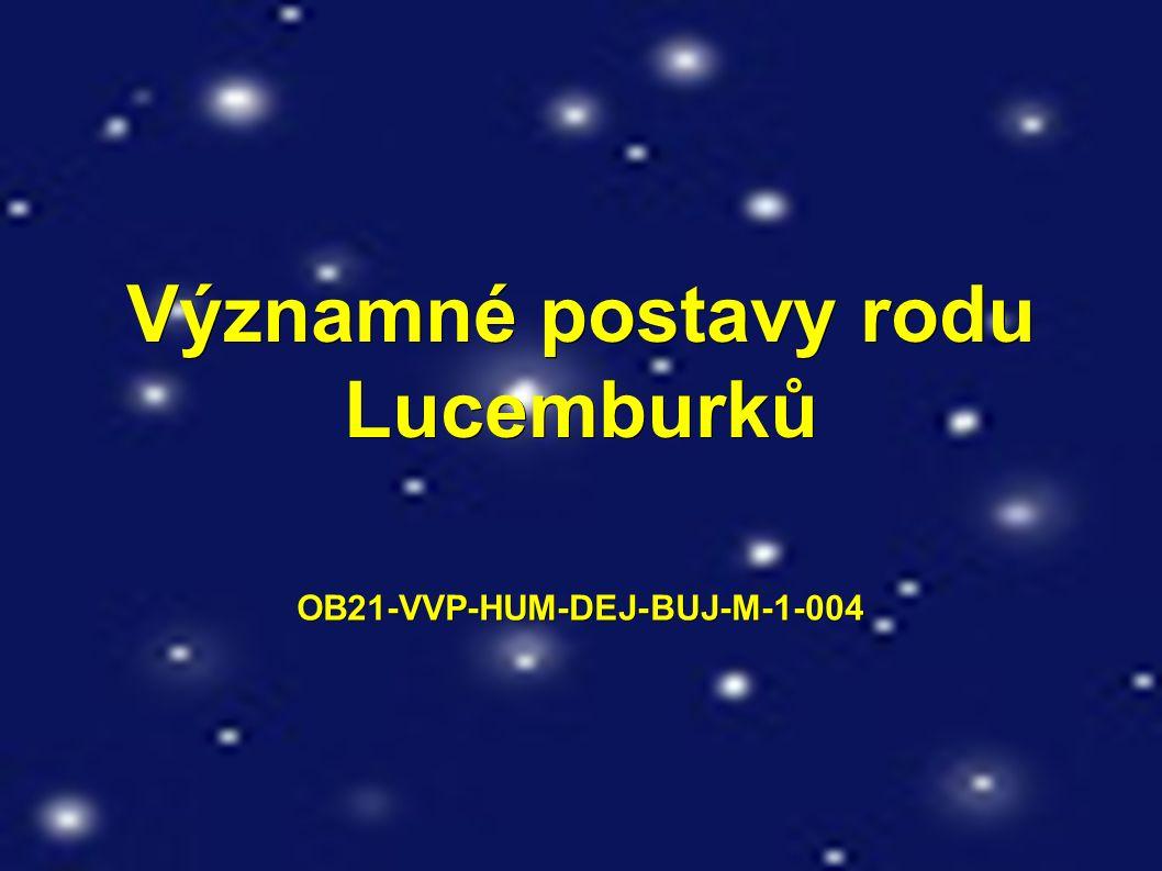 Významné postavy rodu Lucemburků OB21-VVP-HUM-DEJ-BUJ-M-1-004