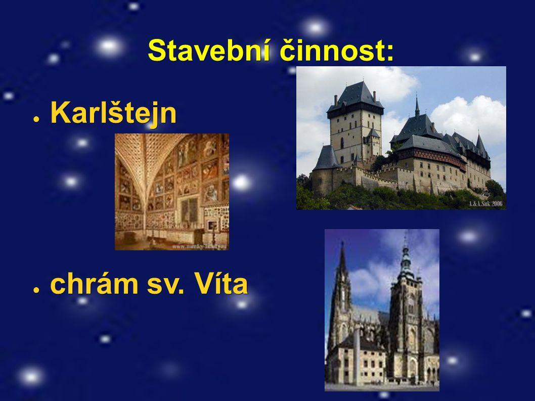 Stavební činnost: Stavební činnost: ● Karlštejn ● chrám sv. Víta