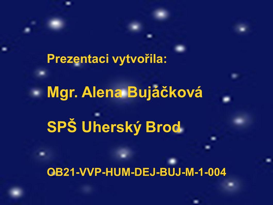Prezentaci vytvořila: Mgr. Alena Bujáčková SPŠ Uherský Brod DEJ-BUJ-M-1-004 OB21-VVP-HUM-DEJ-BUJ-M-1-004