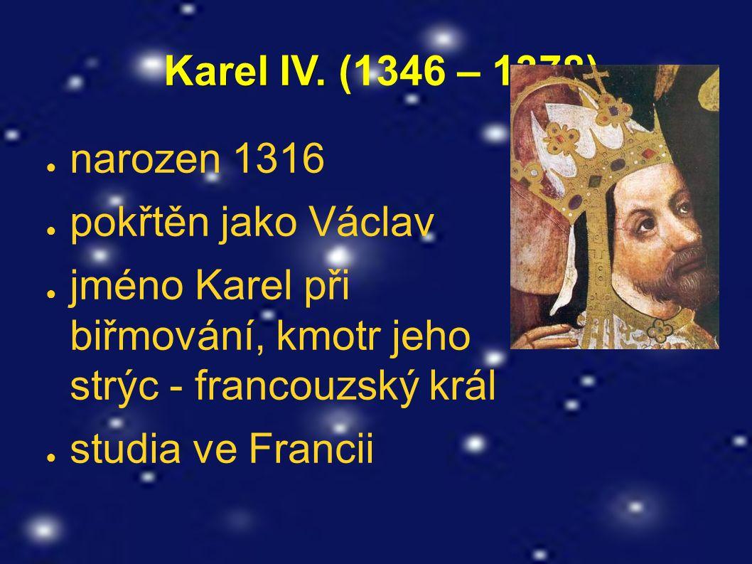 ● narozen 1316 ● pokřtěn jako Václav ● jméno Karel při biřmování, kmotr jeho strýc - francouzský král ● studia ve Francii