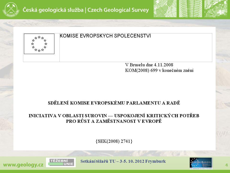 5 Rozvinuty 3 zásadní okruhy – pilíře - pro zajištění surovinových potřeb Evropy -1.
