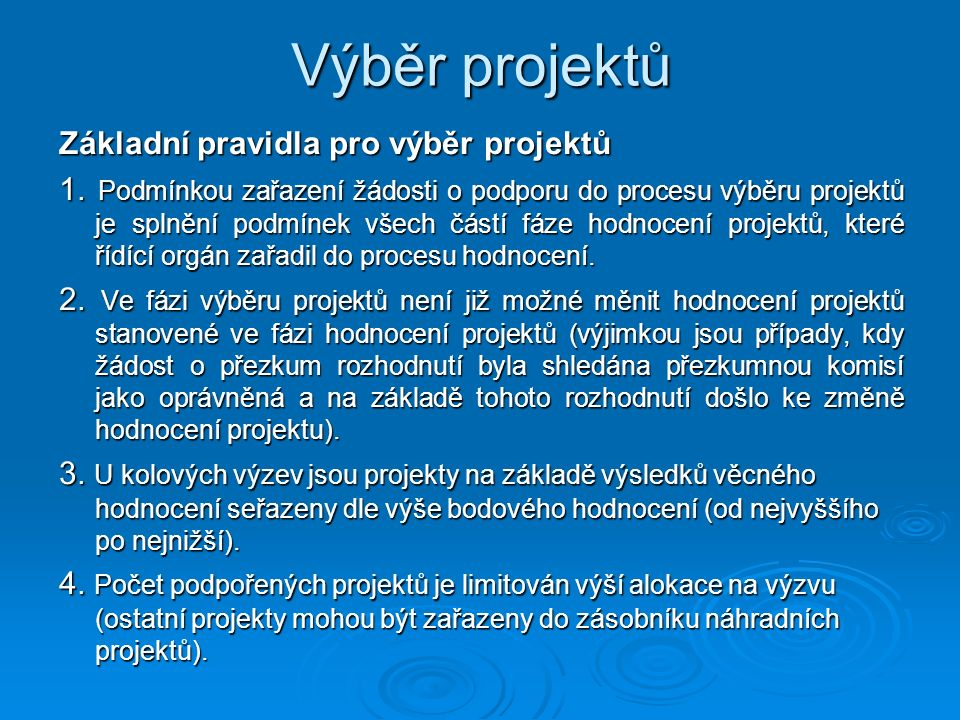 Výběr projektů Základní pravidla pro výběr projektů 1. Podmínkou zařazení žádosti o podporu do procesu výběru projektů je splnění podmínek všech částí