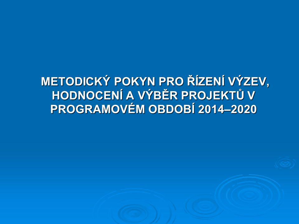 METODICKÝ POKYN PRO ŘÍZENÍ VÝZEV, HODNOCENÍ A VÝBĚR PROJEKTŮ V PROGRAMOVÉM OBDOBÍ 2014–2020 METODICKÝ POKYN PRO ŘÍZENÍ VÝZEV, HODNOCENÍ A VÝBĚR PROJEK