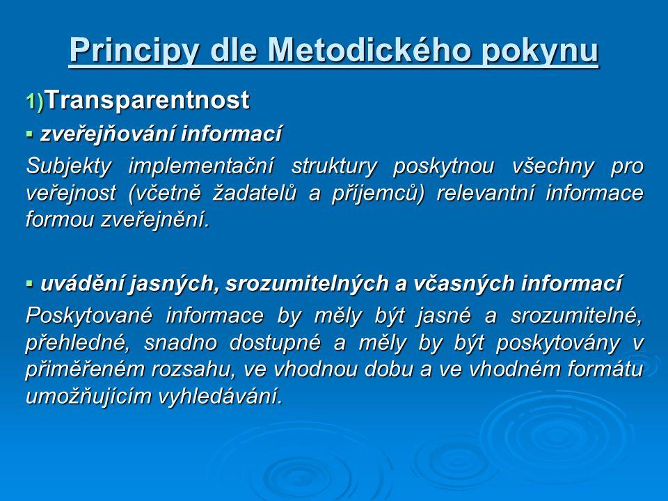 Principy dle Metodického pokynu 1) Transparentnost  zveřejňování informací Subjekty implementační struktury poskytnou všechny pro veřejnost (včetně ž