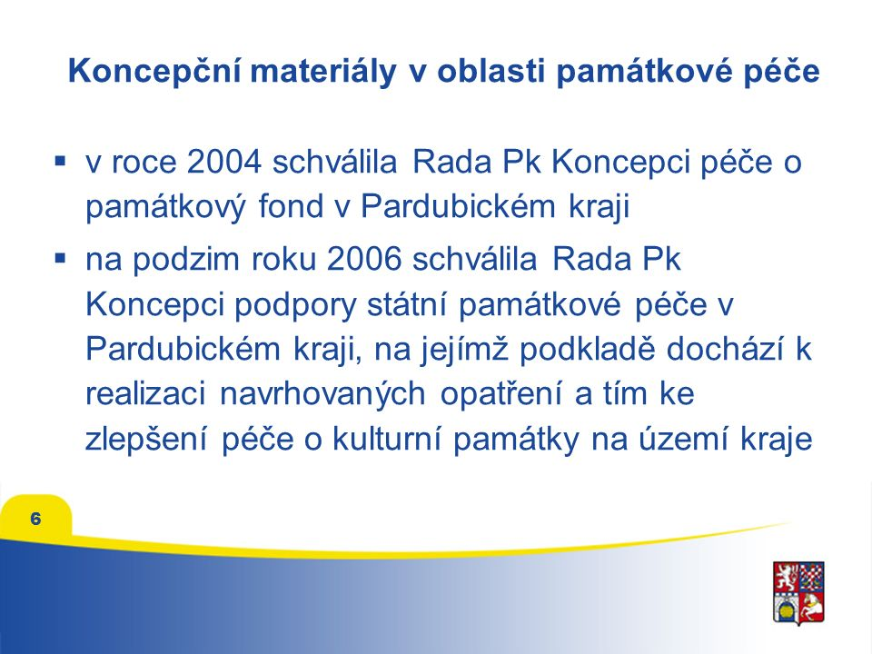 6 Koncepční materiály v oblasti památkové péče  v roce 2004 schválila Rada Pk Koncepci péče o památkový fond v Pardubickém kraji  na podzim roku 200