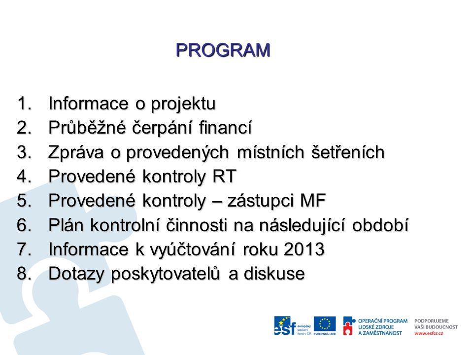 PROGRAM 1.Informace o projektu 2.Průběžné čerpání financí 3.Zpráva o provedených místních šetřeních 4.Provedené kontroly RT 5.Provedené kontroly – zástupci MF 6.Plán kontrolní činnosti na následující období 7.Informace k vyúčtování roku 2013 8.Dotazy poskytovatelů a diskuse