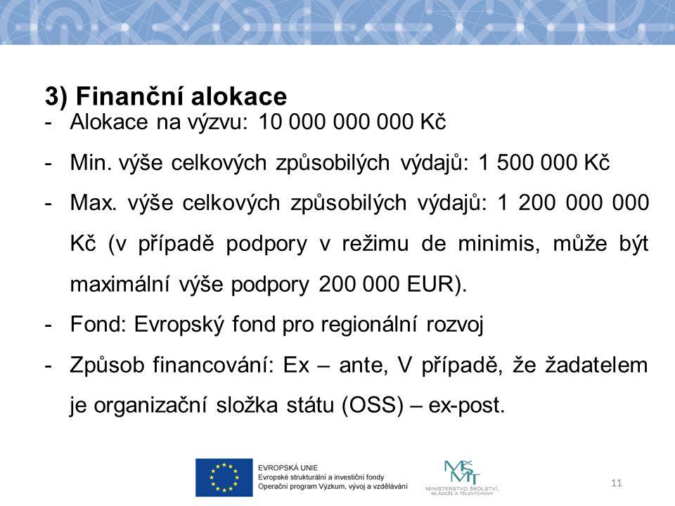 -Alokace na výzvu: 10 000 000 000 Kč -Min. výše celkových způsobilých výdajů: 1 500 000 Kč -Max. výše celkových způsobilých výdajů: 1 200 000 000 Kč (