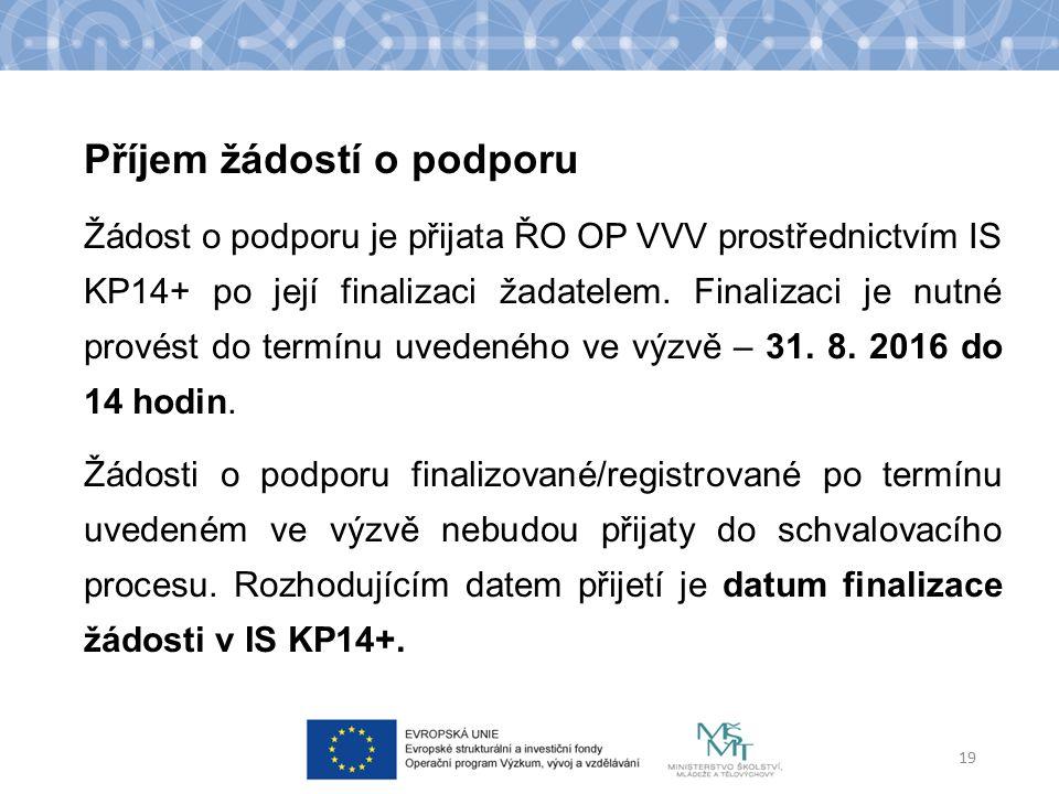 Příjem žádostí o podporu Žádost o podporu je přijata ŘO OP VVV prostřednictvím IS KP14+ po její finalizaci žadatelem. Finalizaci je nutné provést do t