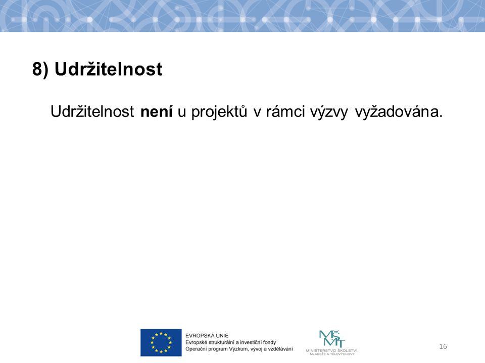 Udržitelnost není u projektů v rámci výzvy vyžadována. 16 8) Udržitelnost