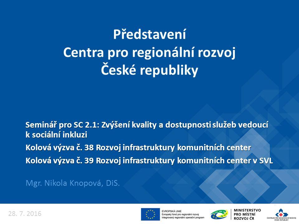 Představení Centra pro regionální rozvoj České republiky Mgr. Nikola Knopová, DiS. Seminář pro SC 2.1: Zvýšení kvality a dostupnosti služeb vedoucí k