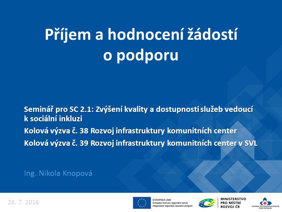 Příjem a hodnocení žádostí o podporu Ing. Nikola Knopová 28. 7. 2016 Seminář pro SC 2.1: Zvýšení kvality a dostupnosti služeb vedoucí k sociální inklu