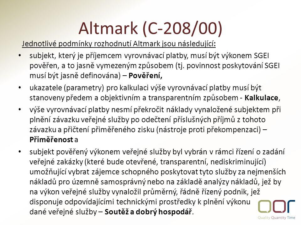 Altmark (C-208/00) Jednotlivé podmínky rozhodnutí Altmark jsou následující: subjekt, který je příjemcem vyrovnávací platby, musí být výkonem SGEI pověřen, a to jasně vymezeným způsobem (tj.