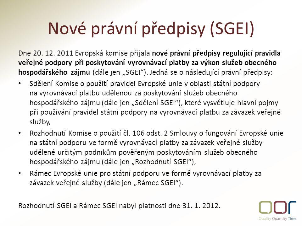Rozhodující právní předpisy Rozhodujícími právními předpisy jsou: Rozhodnutí SGEI Rámec SGEI Další možnou variantou financování SGEI je i financování prostřednictvím obecné úpravy podpory de minimis nebo podle zvláštního Nařízení Komise (EU) č.
