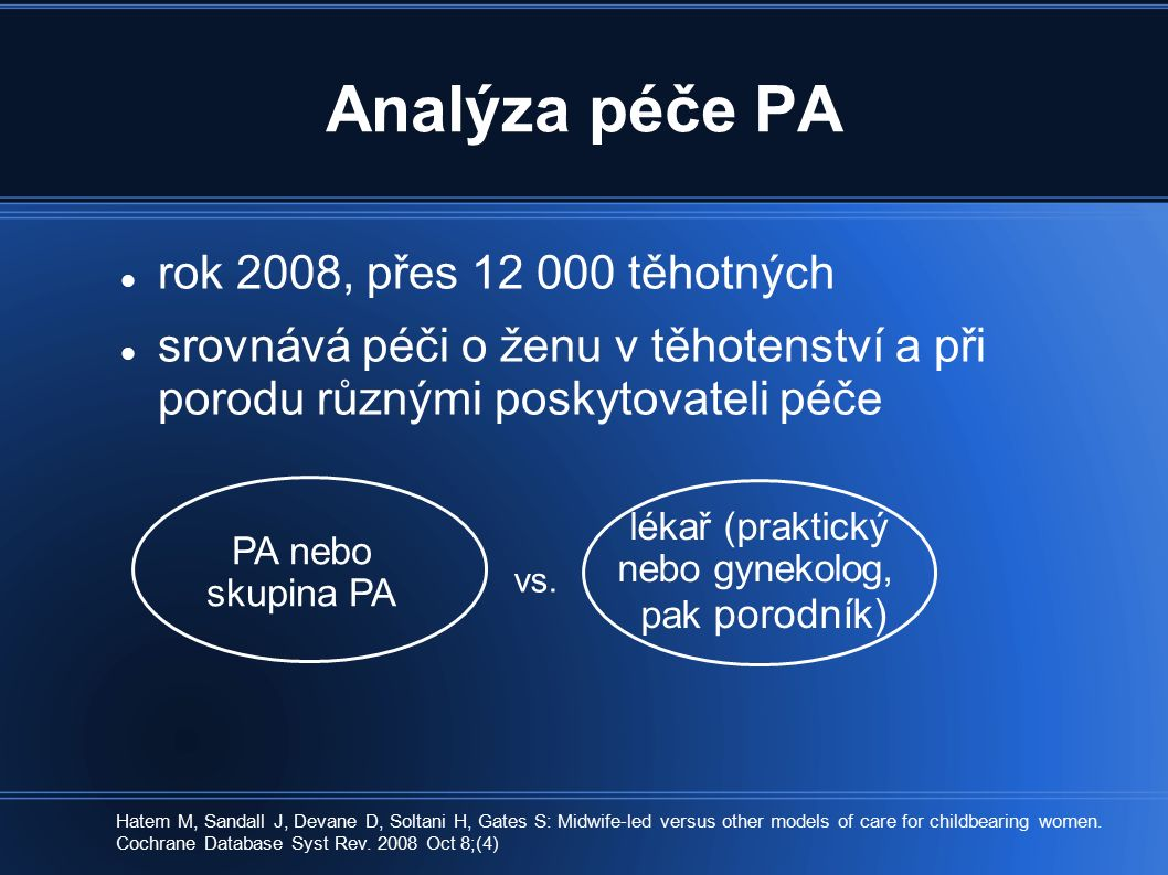 Analýza péče PA rok 2008, přes 12 000 těhotných srovnává péči o ženu v těhotenství a při porodu různými poskytovateli péče Hatem M, Sandall J, Devane D, Soltani H, Gates S: Midwife-led versus other models of care for childbearing women.