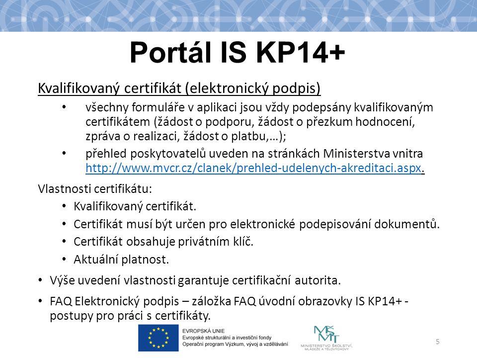 Portál IS KP14+ Kvalifikovaný certifikát (elektronický podpis) všechny formuláře v aplikaci jsou vždy podepsány kvalifikovaným certifikátem (žádost o