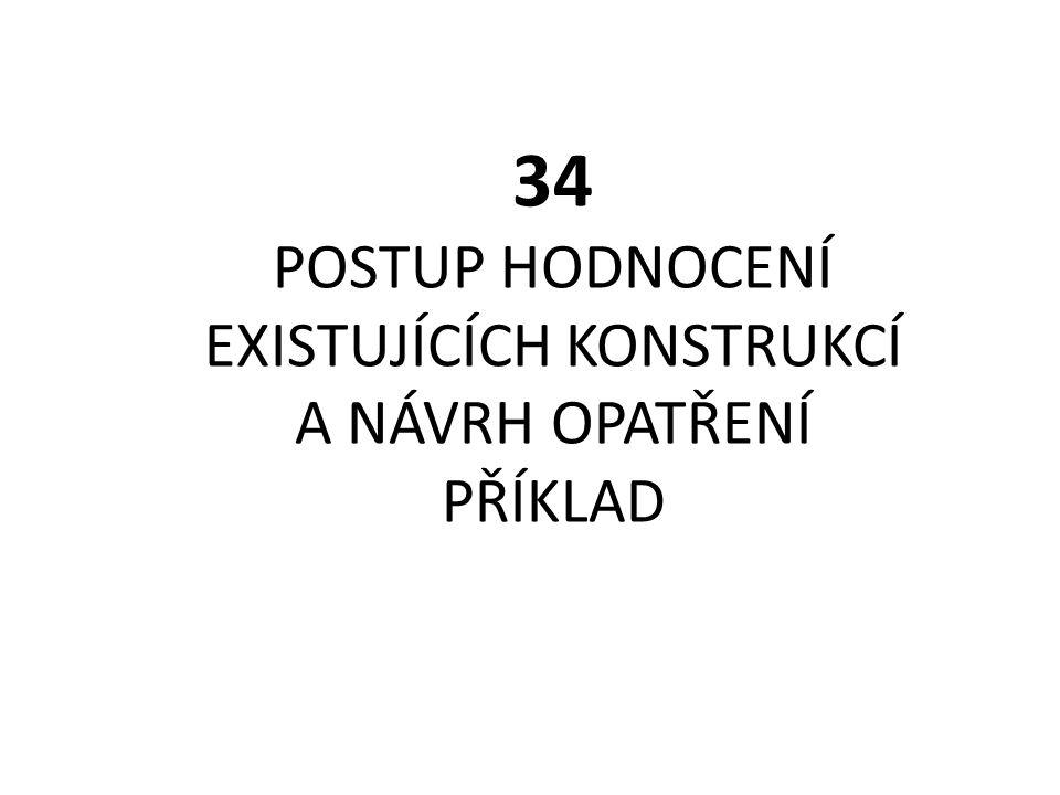 34 POSTUP HODNOCENÍ EXISTUJÍCÍCH KONSTRUKCÍ A NÁVRH OPATŘENÍ PŘÍKLAD