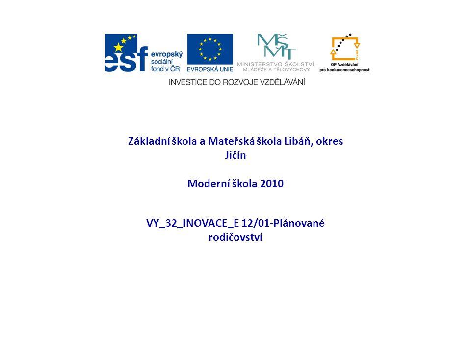 Základní škola a Mateřská škola Libáň, okres Jičín Moderní škola 2010 VY_32_INOVACE_E 12/01-Plánované rodičovství