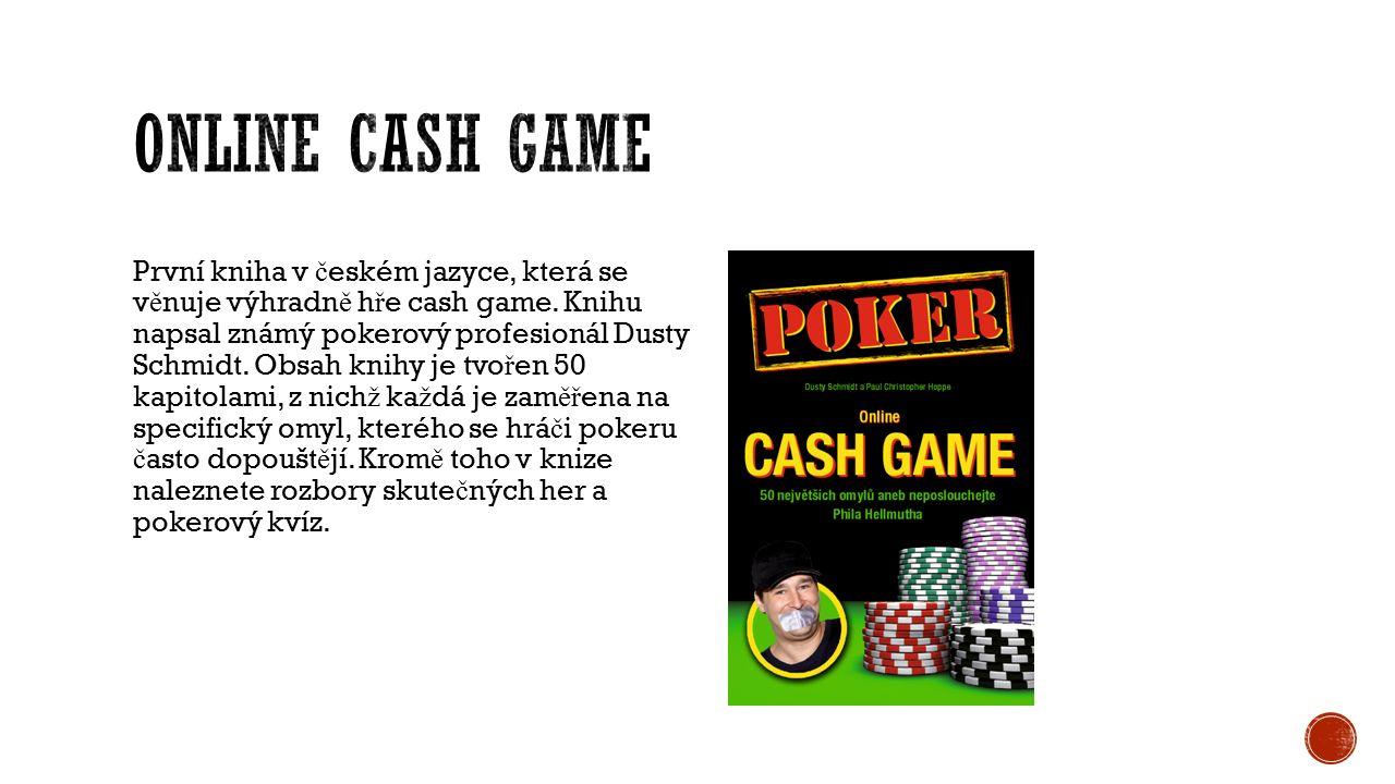 První kniha v č eském jazyce, která se v ě nuje výhradn ě h ř e cash game. Knihu napsal známý pokerový profesionál Dusty Schmidt. Obsah knihy je tvo ř