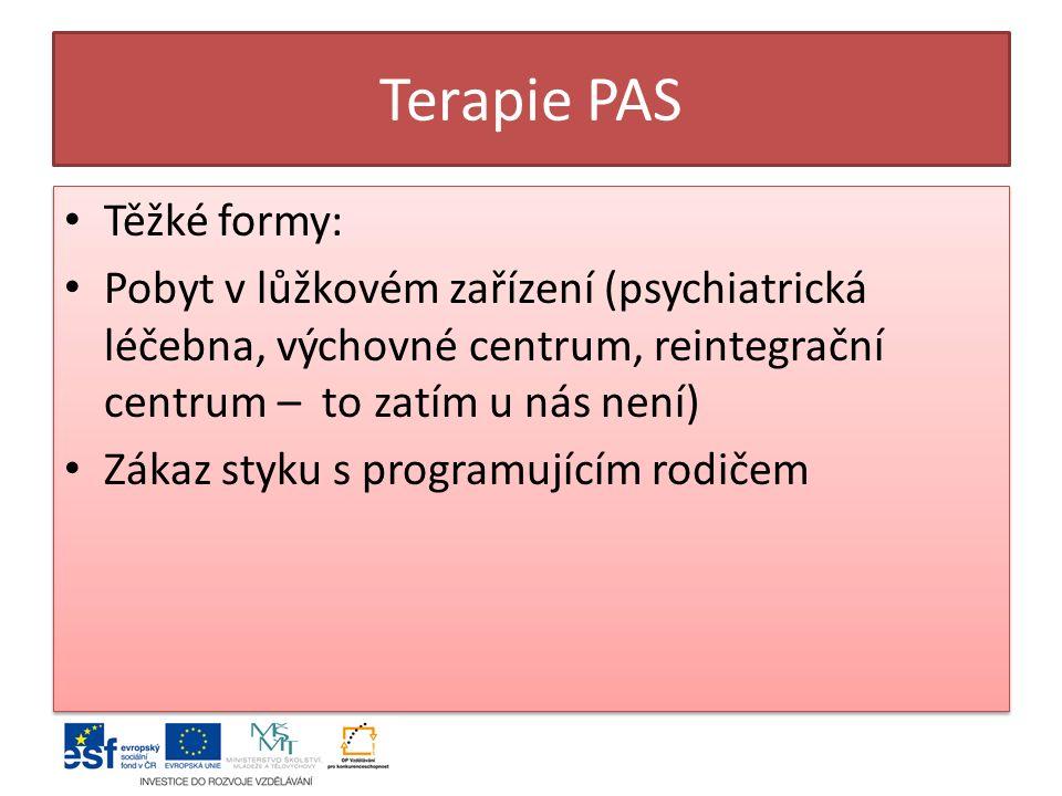 Terapie PAS Těžké formy: Pobyt v lůžkovém zařízení (psychiatrická léčebna, výchovné centrum, reintegrační centrum – to zatím u nás není) Zákaz styku s programujícím rodičem Těžké formy: Pobyt v lůžkovém zařízení (psychiatrická léčebna, výchovné centrum, reintegrační centrum – to zatím u nás není) Zákaz styku s programujícím rodičem