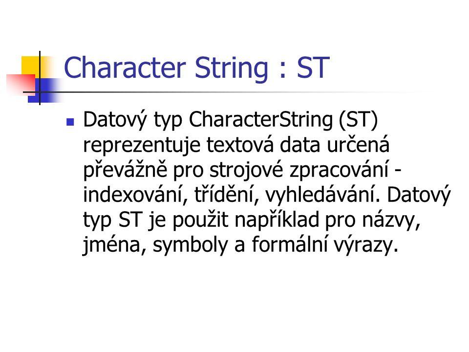 Character String : ST Datový typ CharacterString (ST) reprezentuje textová data určená převážně pro strojové zpracování - indexování, třídění, vyhledávání.
