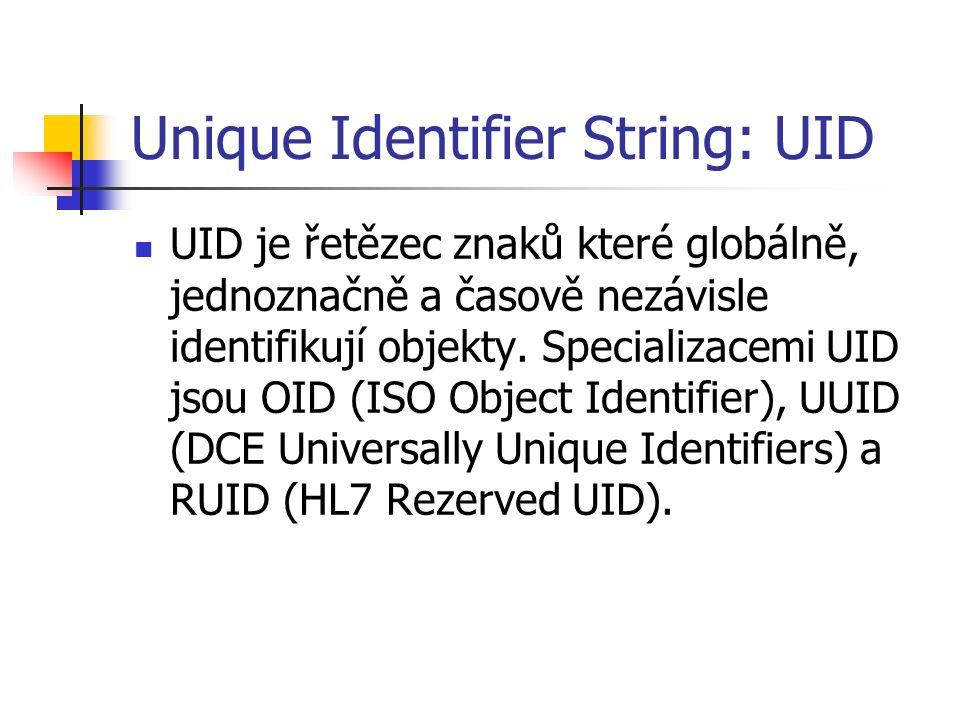 Unique Identifier String: UID UID je řetězec znaků které globálně, jednoznačně a časově nezávisle identifikují objekty.