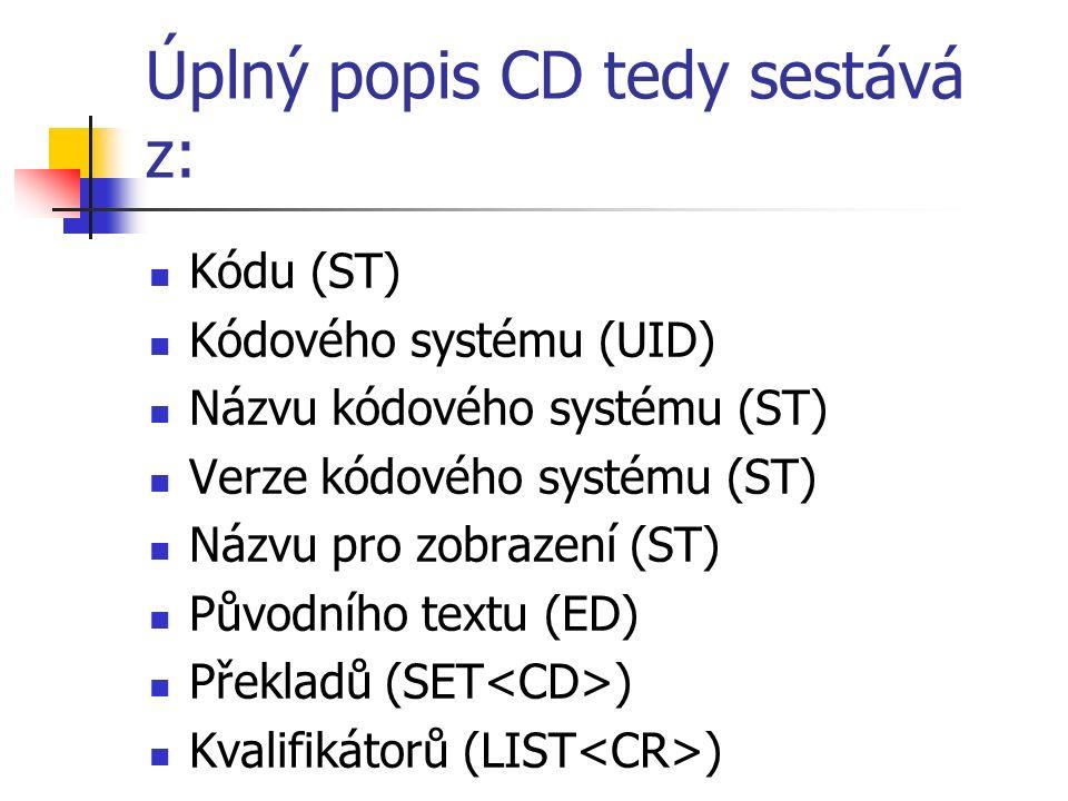Úplný popis CD tedy sestává z: Kódu (ST) Kódového systému (UID) Názvu kódového systému (ST) Verze kódového systému (ST) Názvu pro zobrazení (ST) Původního textu (ED) Překladů (SET ) Kvalifikátorů (LIST )