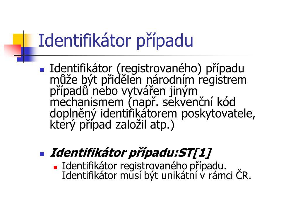 Identifikátor případu Identifikátor (registrovaného) případu může být přidělen národním registrem případů nebo vytvářen jiným mechanismem (např.