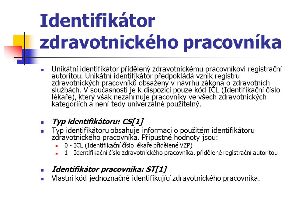 Identifikátor zdravotnického pracovníka Unikátní identifikátor přidělený zdravotnickému pracovníkovi registrační autoritou. Unikátní identifikátor pře
