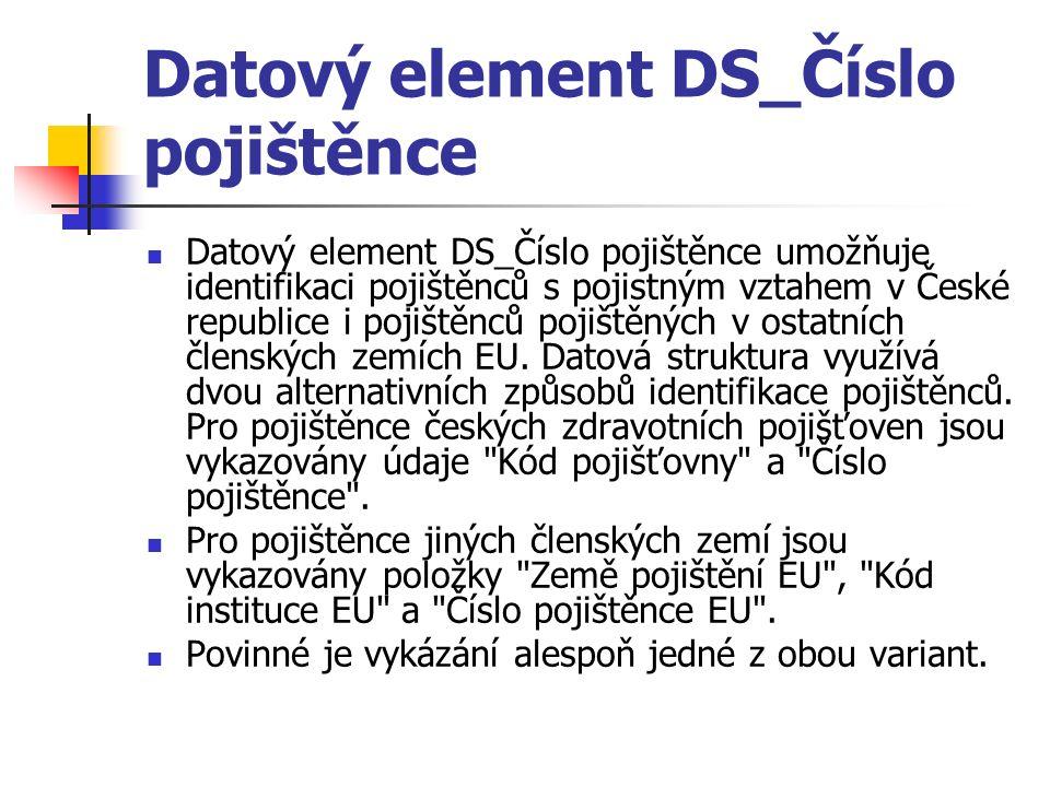 Datový element DS_Číslo pojištěnce Datový element DS_Číslo pojištěnce umožňuje identifikaci pojištěnců s pojistným vztahem v České republice i pojištěnců pojištěných v ostatních členských zemích EU.