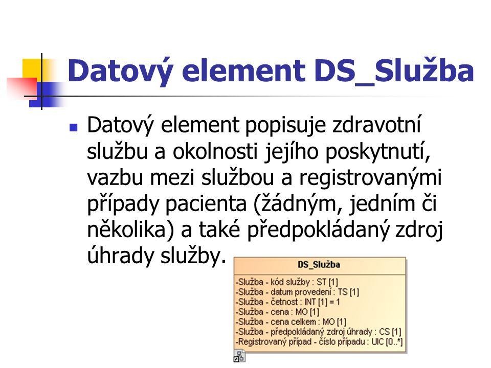 Datový element DS_Služba Datový element popisuje zdravotní službu a okolnosti jejího poskytnutí, vazbu mezi službou a registrovanými případy pacienta (žádným, jedním či několika) a také předpokládaný zdroj úhrady služby.