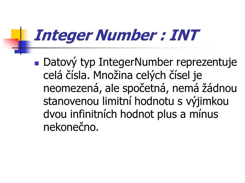 Integer Number : INT Datový typ IntegerNumber reprezentuje celá čísla.