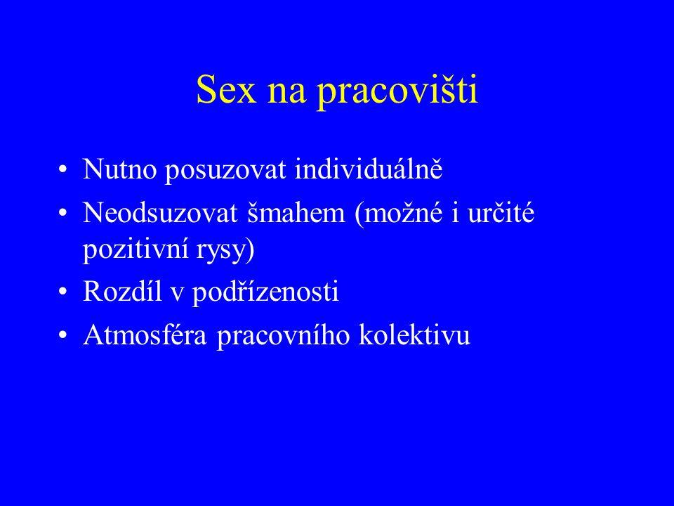 Sex na pracovišti Nutno posuzovat individuálně Neodsuzovat šmahem (možné i určité pozitivní rysy) Rozdíl v podřízenosti Atmosféra pracovního kolektivu