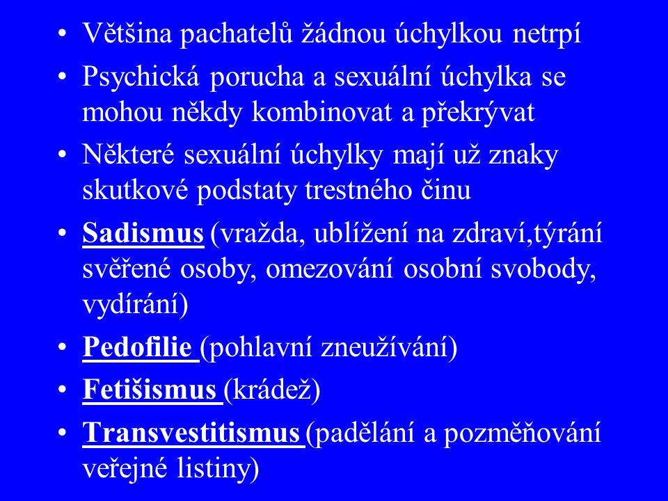 Většina pachatelů žádnou úchylkou netrpí Psychická porucha a sexuální úchylka se mohou někdy kombinovat a překrývat Některé sexuální úchylky mají už znaky skutkové podstaty trestného činu Sadismus (vražda, ublížení na zdraví,týrání svěřené osoby, omezování osobní svobody, vydírání) Pedofilie (pohlavní zneužívání) Fetišismus (krádež) Transvestitismus (padělání a pozměňování veřejné listiny)