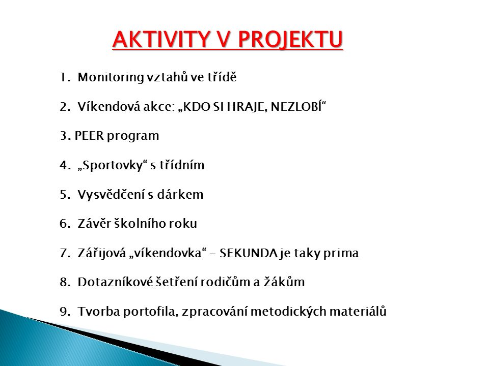 """AKTIVITY V PROJEKTU 1.Monitoring vztahů ve třídě 2.Víkendová akce: """"KDO SI HRAJE, NEZLOBÍ 3."""