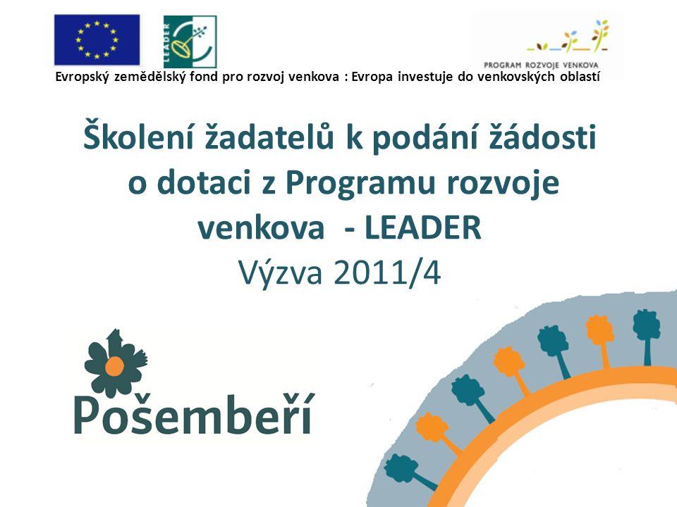 Školení žadatelů k podání žádosti o dotaci z Programu rozvoje venkova - LEADER Výzva 2011/4 Evropský zemědělský fond pro rozvoj venkova : Evropa investuje do venkovských oblastí