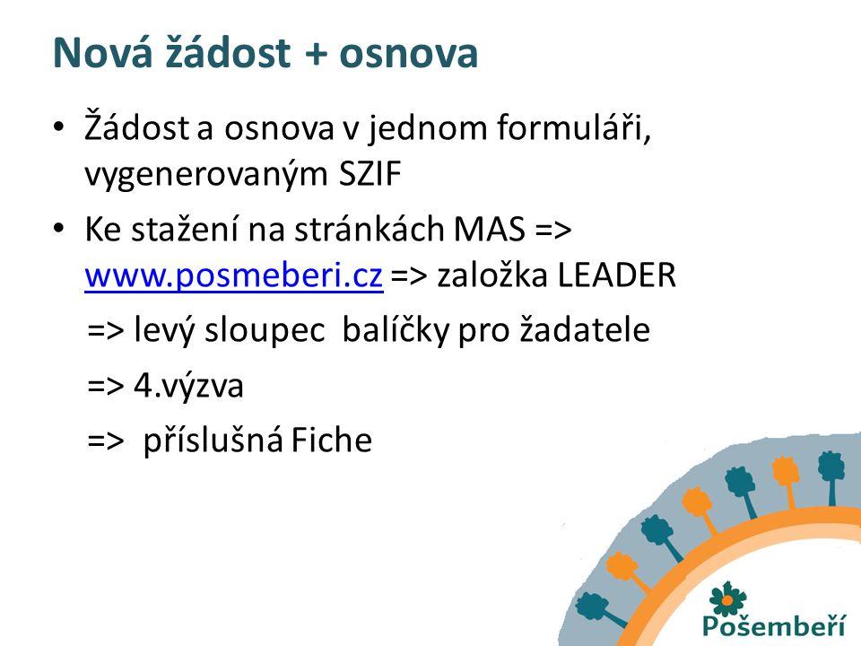 Nová žádost + osnova Žádost a osnova v jednom formuláři, vygenerovaným SZIF Ke stažení na stránkách MAS => www.posmeberi.cz => založka LEADER www.posmeberi.cz => levý sloupec balíčky pro žadatele => 4.výzva => příslušná Fiche