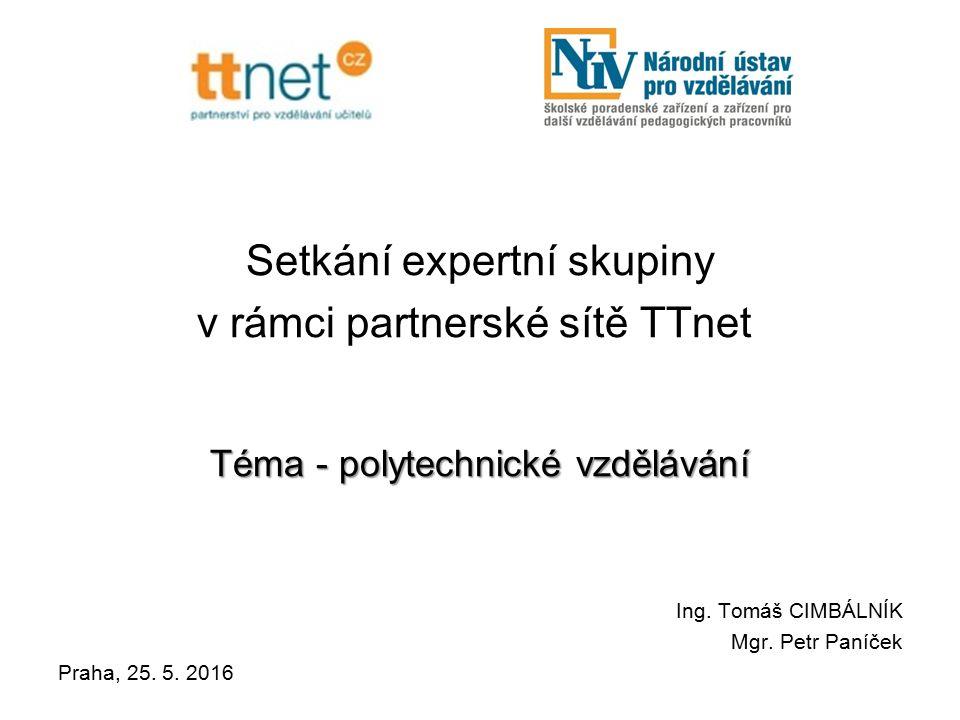 Setkání expertní skupiny v rámci partnerské sítě TTnet Téma - polytechnické vzdělávání Ing.