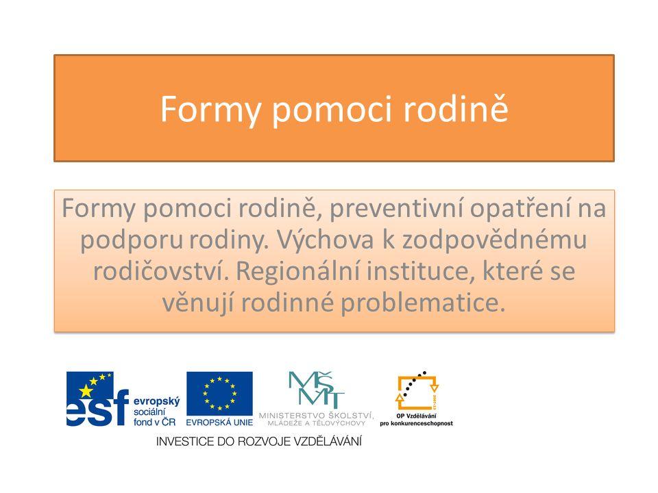 Formy pomoci rodině Formy pomoci rodině, preventivní opatření na podporu rodiny.