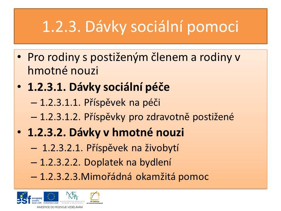 1.2.3. Dávky sociální pomoci Pro rodiny s postiženým členem a rodiny v hmotné nouzi 1.2.3.1.