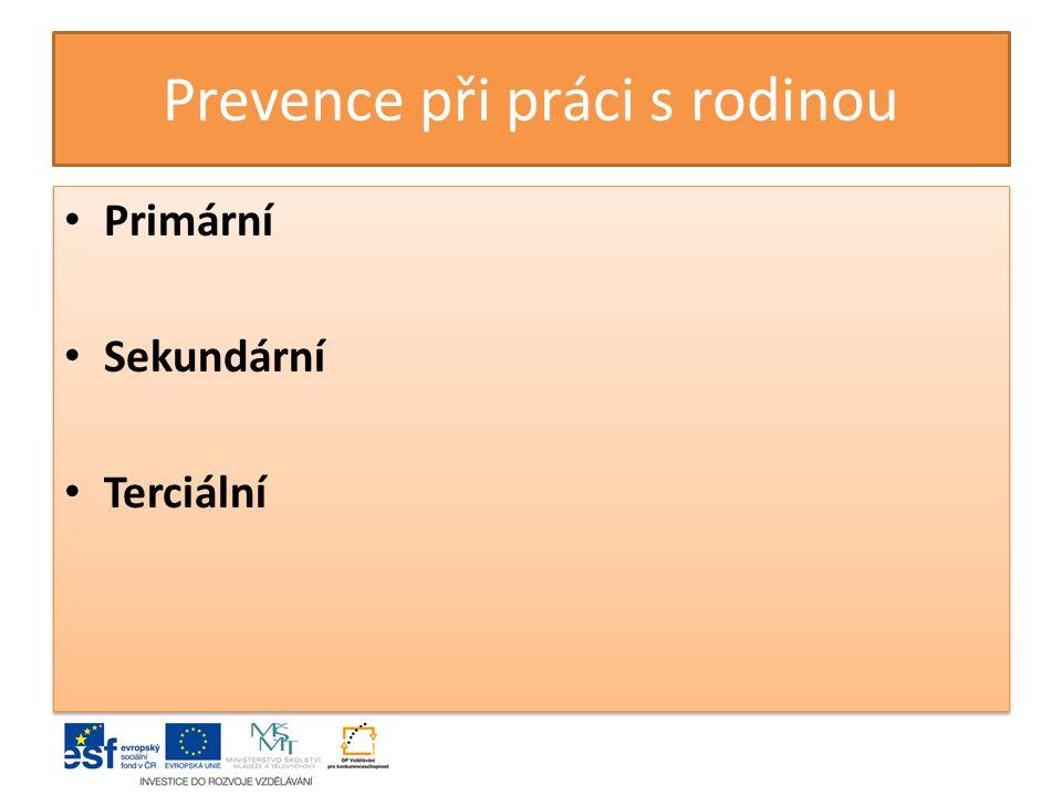 Prevence při práci s rodinou Primární Sekundární Terciální Primární Sekundární Terciální