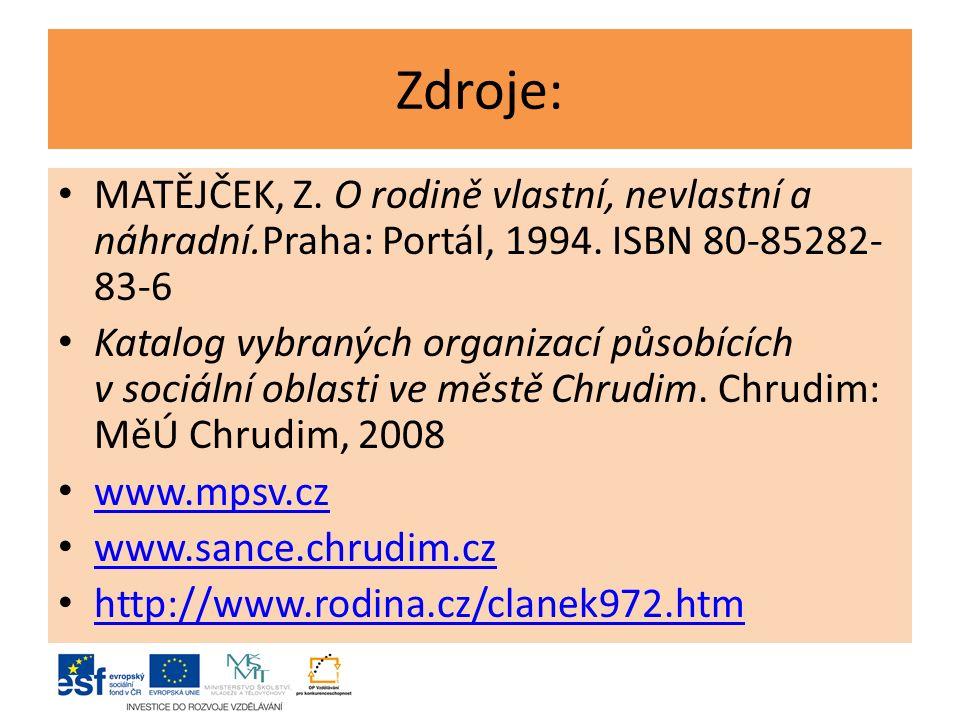 Zdroje: MATĚJČEK, Z.O rodině vlastní, nevlastní a náhradní.Praha: Portál, 1994.