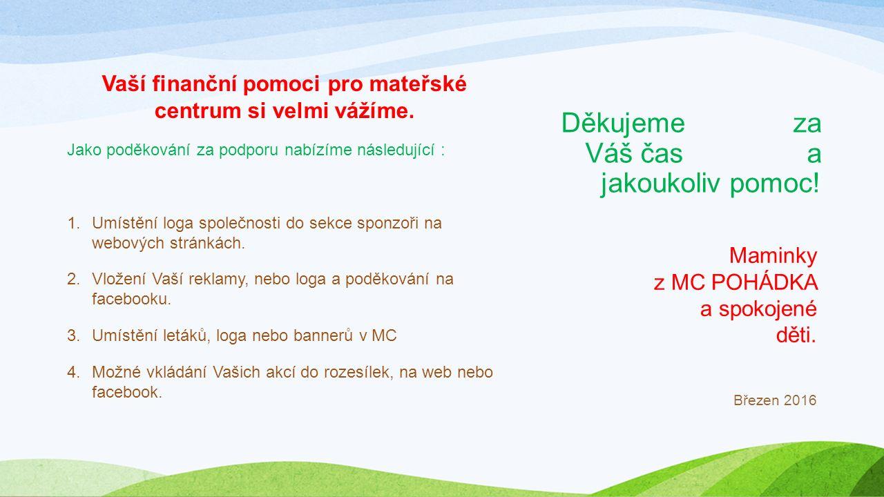 Děkujeme za Váš čas a jakoukoliv pomoc. Vaší finanční pomoci pro mateřské centrum si velmi vážíme.