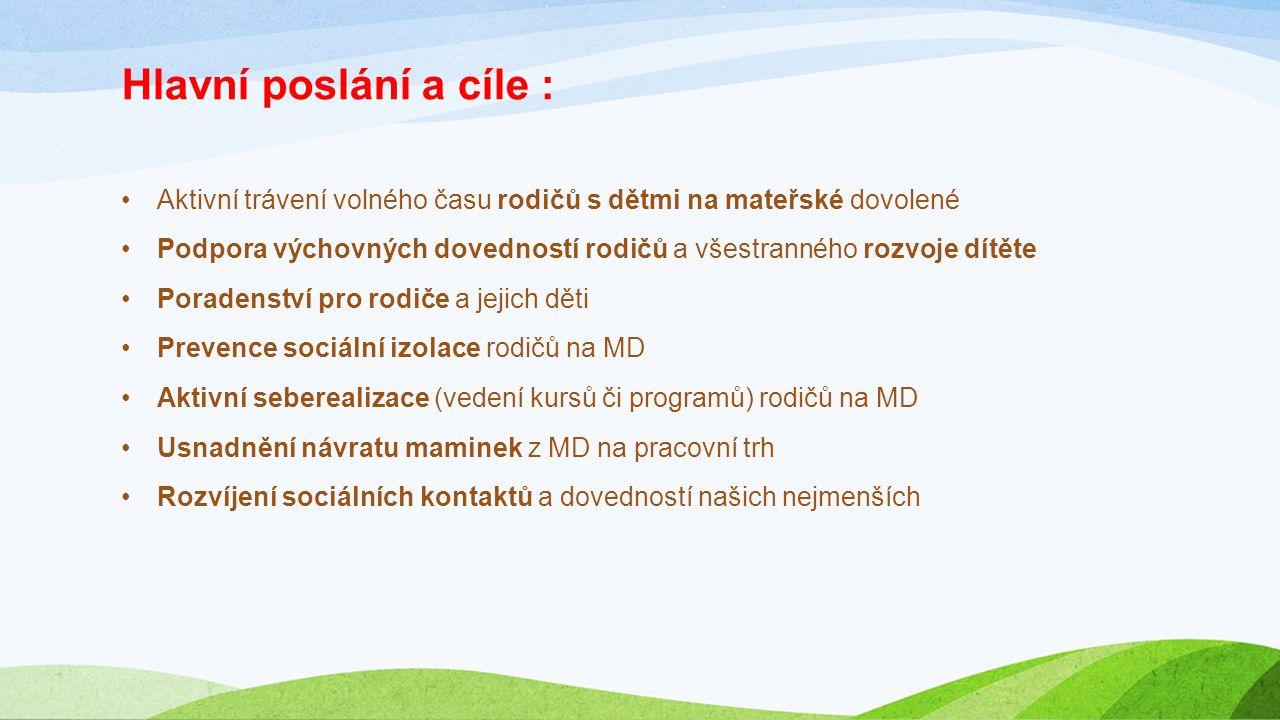 Hlavní poslání a cíle : Aktivní trávení volného času rodičů s dětmi na mateřské dovolené Podpora výchovných dovedností rodičů a všestranného rozvoje dítěte Poradenství pro rodiče a jejich děti Prevence sociální izolace rodičů na MD Aktivní seberealizace (vedení kursů či programů) rodičů na MD Usnadnění návratu maminek z MD na pracovní trh Rozvíjení sociálních kontaktů a dovedností našich nejmenších