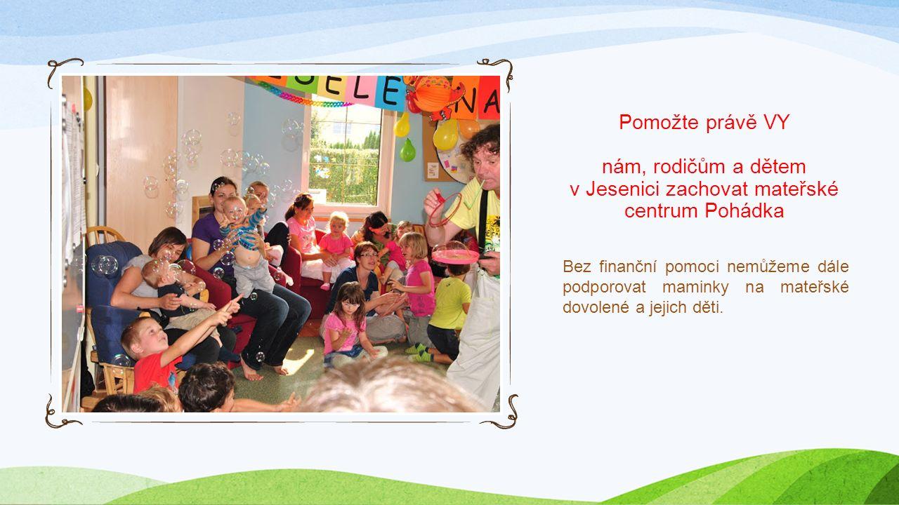 Pomožte právě VY nám, rodičům a dětem v Jesenici zachovat mateřské centrum Pohádka Bez finanční pomoci nemůžeme dále podporovat maminky na mateřské dovolené a jejich děti.