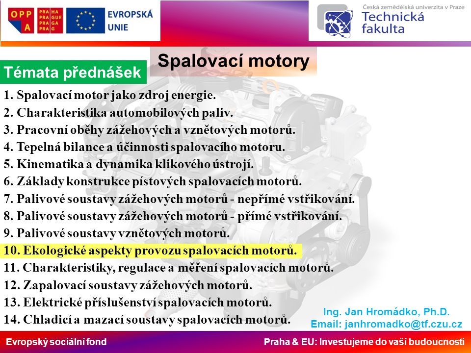 Evropský sociální fond Praha & EU: Investujeme do vaší budoucnosti Spalovací motory Opatření za motorem Aby byl tento poměr co nejvíce zachován, používá se před katalyzátorem lambda sonda, která měří množství kyslíku ve výfuku.