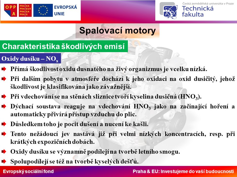 Evropský sociální fond Praha & EU: Investujeme do vaší budoucnosti Spalovací motory Opatření za motorem Dále se používá selektivní katalytická redukce ke snižování emisí NO x.