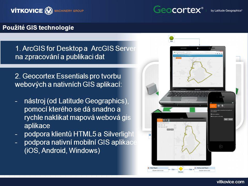 2. Geocortex Essentials pro tvorbu webových a nativních GIS aplikací: -nástroj (od Latitude Geographics), pomocí kterého se dá snadno a rychle naklika