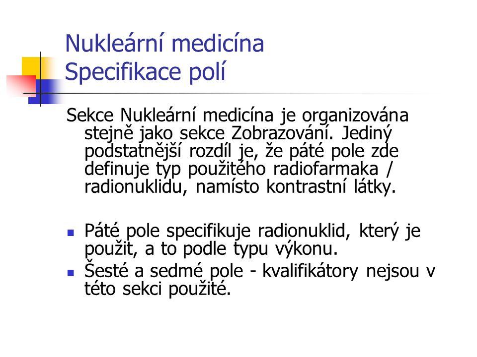 Nukleární medicína Specifikace polí Sekce Nukleární medicína je organizována stejně jako sekce Zobrazování.