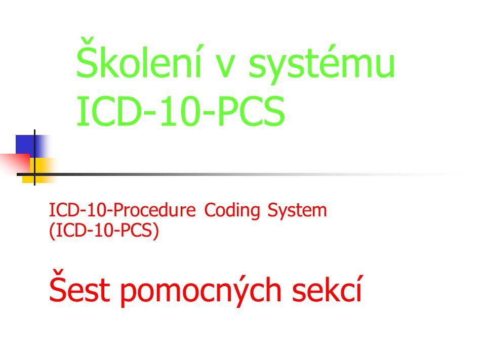 ICD-10-Procedure Coding System (ICD-10-PCS) Šest pomocných sekcí